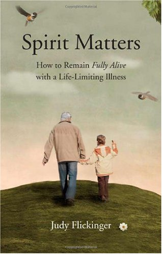 Spirit Matters: How to Remain Fully Alive with a Life-Limiting Illness 9781615667840