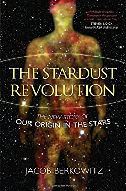 The Stardust Revolution: The New Story of Our Origin in the Stars 9781616145491