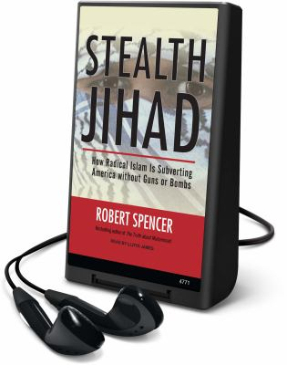 Stealth Jihad: How Radical Islam Is Subverting America Without Guns or Bombs [With Earbuds]