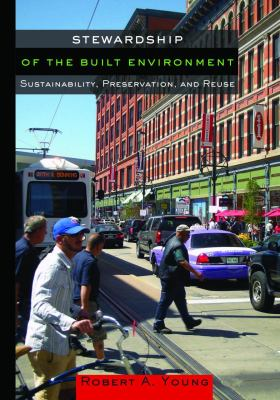 Stewardship of the Built Environment: Sustainability, Preservation, and Reuse 9781610911801