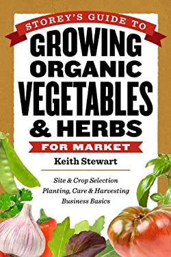Storey's Guide to Growing Organic Vegetables & Herbs for Market 9781612120072
