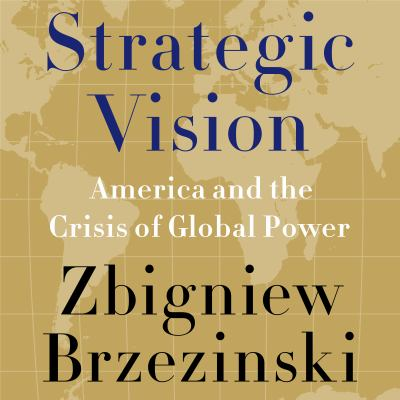 Strategic Vision: America and the Crisis of Global Power 9781611746396