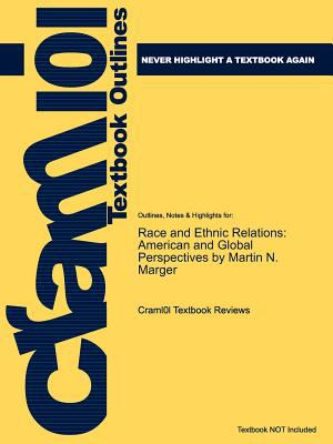 Outlines & Highlights for Race and Ethnic Relations: American and Global Perspectives by Martin N. Marger 9781619063181