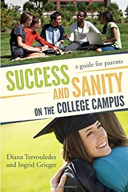 Success and Sanity on the College Campus: A Guide for Parents 9781610481014