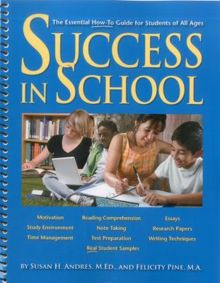 Success in School: The Essential How-To Guide for Students of All Ages 9781610483070