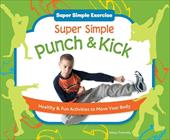 Super Simple Punch & Kick: Healthy & Fun Activities to Move Your Body 13375283
