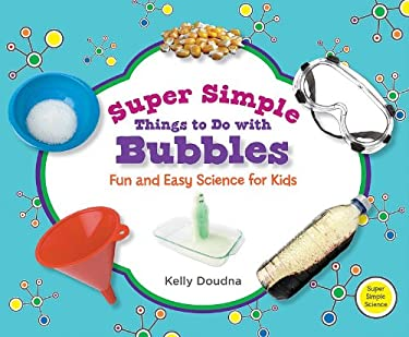 Super Simple Things to Do with Bubbles: Fun and Easy Science for Kids 9781617146732