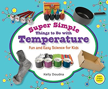 Super Simple Things to Do with Temperature: Fun and Easy Science for Kids 9781617146763