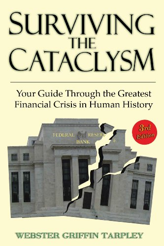 Surviving the Cataclysm: Your Guide Through the Worst Financial Crisis in Human History 9781615776009