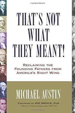 That's Not What They Meant!: Reclaiming the Founding Fathers from America's Right Wing 9781616146702