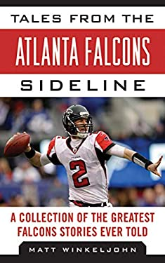 Tales from the Atlanta Falcons Sideline: A Collection of the Greatest Falcons Stories Ever Told 9781613212165