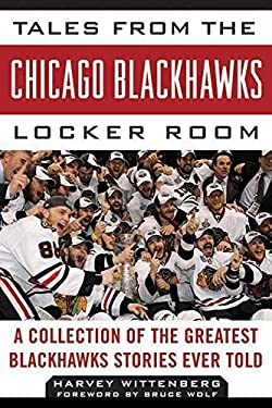 Tales from the Chicago Blackhawks Locker Room: A Collection of the Greatest Blackhawks Stories Ever Told 9781613210826