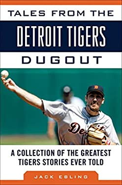 Tales from the Detroit Tigers Dugout: A Collection of the Greatest Tigers Stories Ever Told 9781613210840