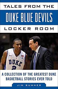 Tales from the Duke Blue Devils Locker Room: A Collection of the Greatest Duke Basketball Stories Ever Told 9781613210536