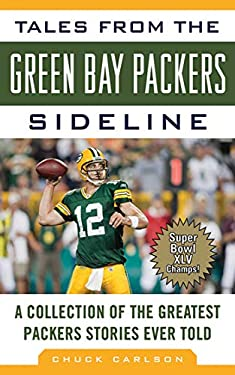 Tales from the Green Bay Packers Sideline: A Collection of the Greatest Packers Stories Ever Told 9781613210482