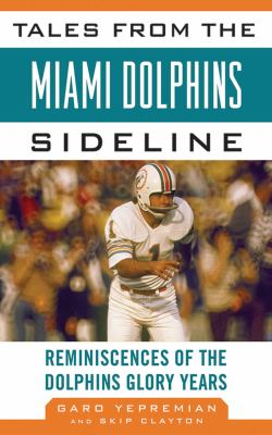 Tales from the Miami Dolphins Sideline: Reminiscences of the Dolphins Glory Years 9781613210864
