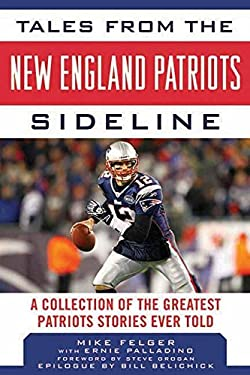 Tales from the New England Patriots Sideline: A Collection of the Greatest Patriots Stories Ever Told 9781613212424