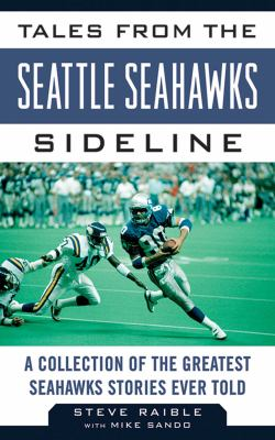 Tales from the Seattle Seahawks Sideline: A Collection of the Greatest Seahawks Stories Ever Told 9781613212295