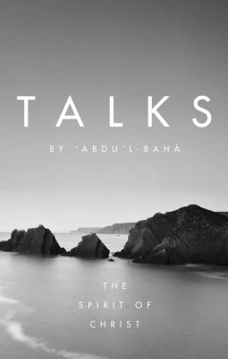 Talks by Abdul-Baha: The Spirit of Christ 9781618510204