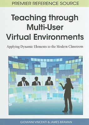 Teaching Through Multi-User Virtual Environments: Applying Dynamic Elements to the Modern Classroom 9781616928223