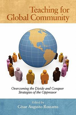 Teaching for Global Community: Overcoming the Divide and Conquer Strategies of the Oppressor 9781617353574