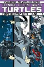 Teenage Mutant Ninja Turtles Volume 8: Northampton (Teenage Mutant Ninja Turtles Graphic Novels) 22019158