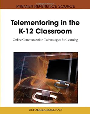 Telementoring in the K-12 Classroom: Online Communication Technologies for Learning 9781615208616