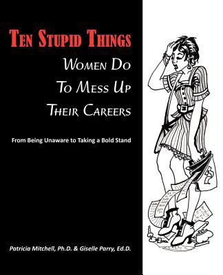 Ten Stupid Things Women Do to Mess Up Their Careers 9781611700411