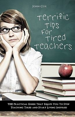 Terrific Tips for Tired Teachers 9781615799756