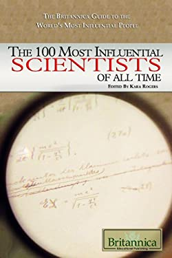 The 100 Most Influential Scientists of All Time 9781615300020