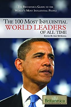 The 100 Most Influential World Leaders of All Time 9781615300150