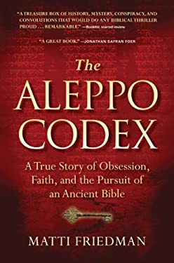 The Aleppo Codex: A True Story of Obsession, Faith, and the Pursuit of an Ancient Bible 9781616200404