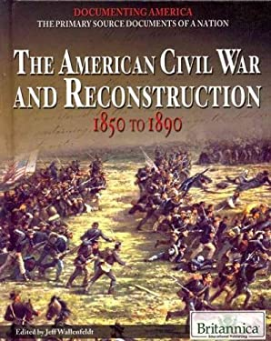 The American Civil War and Reconstruction: 1850 to 1890 9781615306800