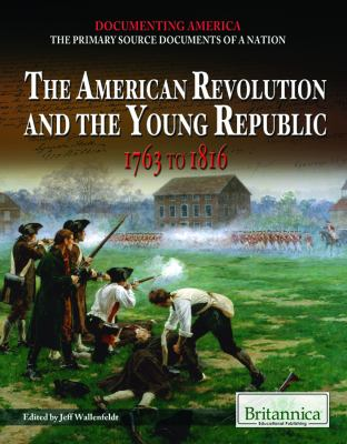 The American Revolution and the Young Republic: 1763 to 1816 9781615306688