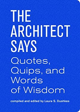 The Architect Says: Quotes, Quips, and Words of Wisdom 9781616890933