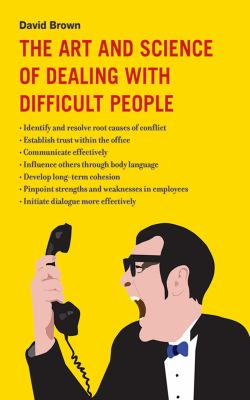 The Art and Science of Dealing with Difficult People 9781616083632