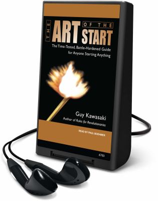 The Art of the Start: The Time-Tested, Battle-Hardened Guide for Anyone Starting Anything [With Earbuds] 9781615456529