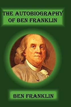 The Autobiography of Ben Franklin 9781617430053