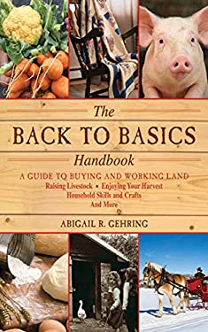 The Back to Basics Handbook: A Guide to Buying and Working Land, Raising Livestock, Enjoying Your Harvest, Household Skills and Crafts, and More 9781616082611