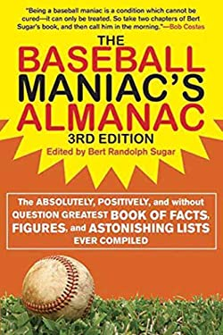 The Baseball Maniac's Almanac: The Absolutely, Positively, and Without Question Greatest Book of Facts, Figures, and Astonishing Lists Ever Compiled 9781613210611