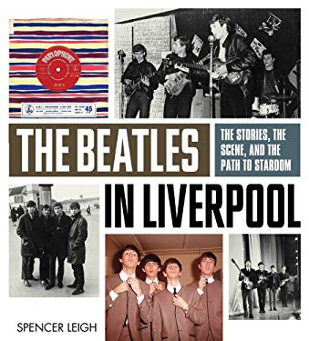 The Beatles in Liverpool: The Stories, the Scene, and the Path to Stardom 9781613744093