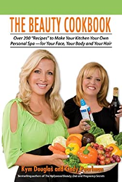 The Beauty Cookbook: 200 Recipes to Make Your Kitchen Your Spa--For Your Face, Your Body, and Your Hair 9781616235765