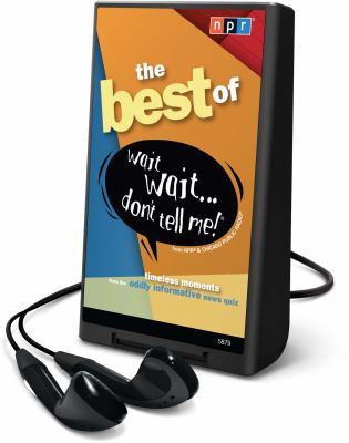 The Best of Wait Wait... Don't Tell Me!: Timeless Moments from the Oddly Informative News Quiz [With Earbuds] 9781615746293