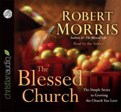 The Blessed Church: The Simple Secret to Growing the Church You Love 9781610455985