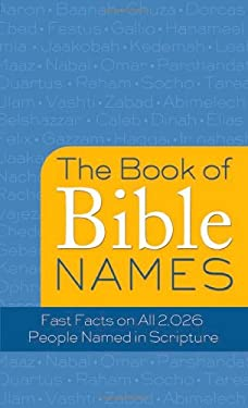 The Book of Bible Names: Fast Facts on All 2,026 People Named in Scripture 9781616262105