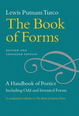 The Book of Forms: A Handbook of Poetics, Including Odd and Invented Forms, Revised and Expanded Edition 9781611680355