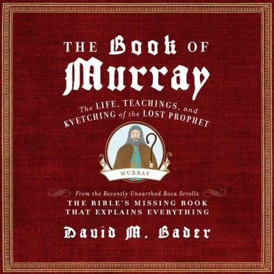 The Book of Murray: The Life, Teachings, and Kvetching of the Lost Prophet 9781615735181