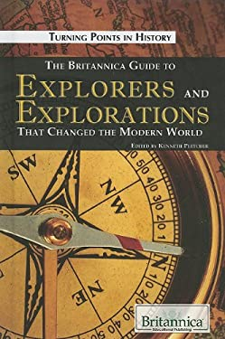 The Britannica Guide to Explorers and Explorations That Changed the Modern World 9781615300280