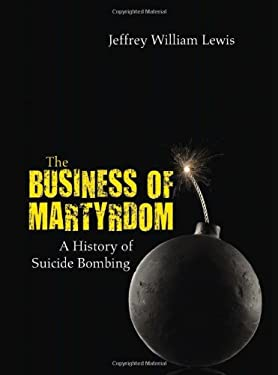 The Business of Martyrdom: A History of Suicide Bombing 9781612510514