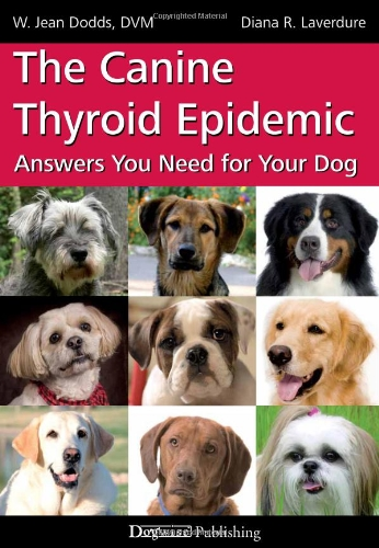 The Canine Thyroid Epidemic: Answers You Need for Your Dog 9781617810169